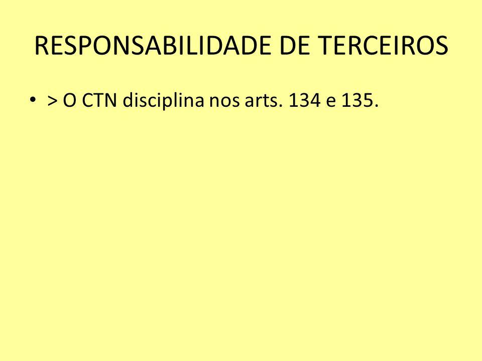 RESPONSABILIDADE DE TERCEIROS > O CTN disciplina nos arts. 134 e 135.