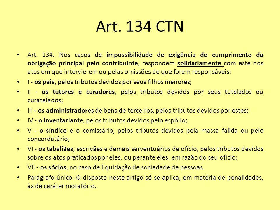 Art. 134 CTN Art. 134. Nos casos de impossibilidade de exigência do cumprimento da obrigação principal pelo contribuinte, respondem solidariamente com