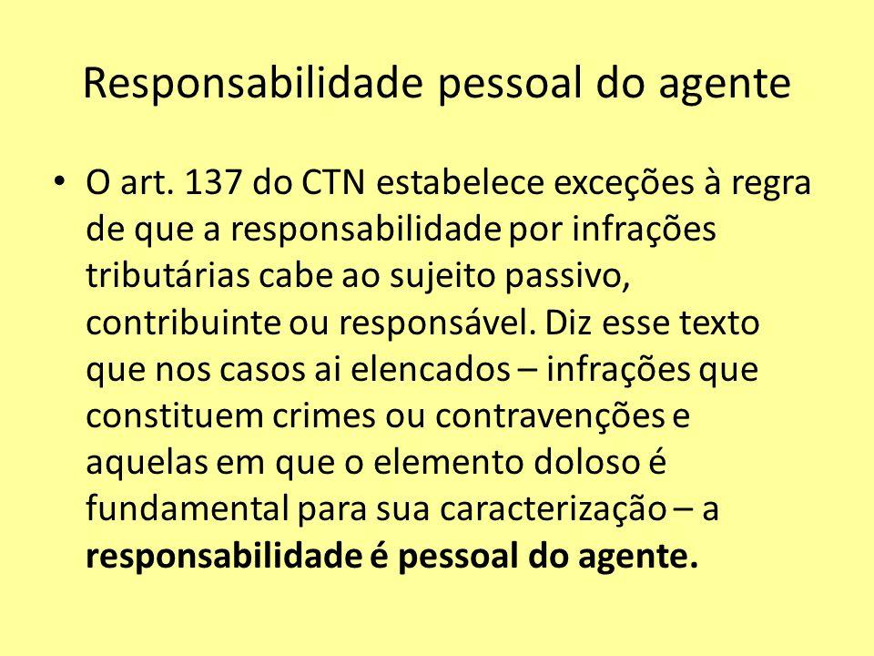 Responsabilidade pessoal do agente O art. 137 do CTN estabelece exceções à regra de que a responsabilidade por infrações tributárias cabe ao sujeito p