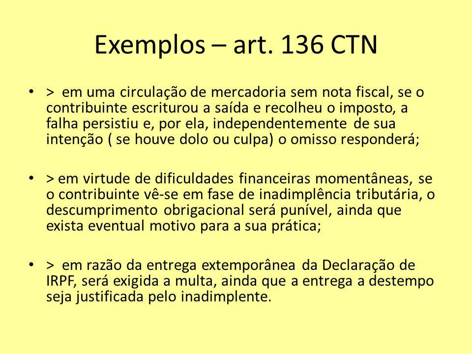 Exemplos – art. 136 CTN > em uma circulação de mercadoria sem nota fiscal, se o contribuinte escriturou a saída e recolheu o imposto, a falha persisti