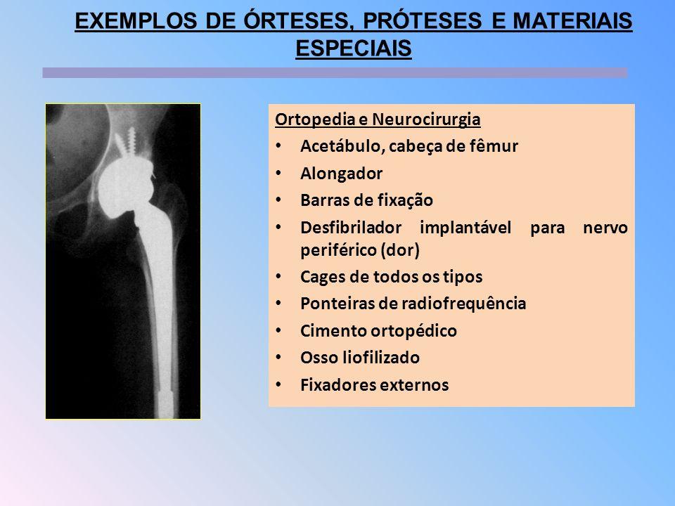 Ortopedia e Neurocirurgia Acetábulo, cabeça de fêmur Alongador Barras de fixação Desfibrilador implantável para nervo periférico (dor) Cages de todos