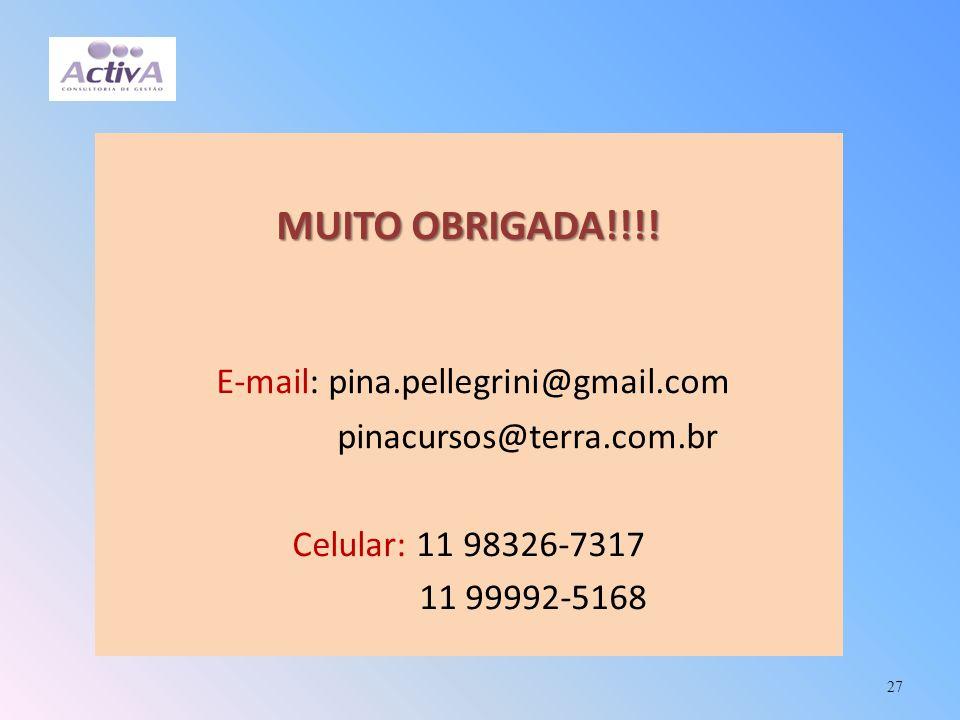 27 MUITO OBRIGADA!!!! E-mail: pina.pellegrini@gmail.com pinacursos@terra.com.br Celular: 11 98326-7317 11 99992-5168
