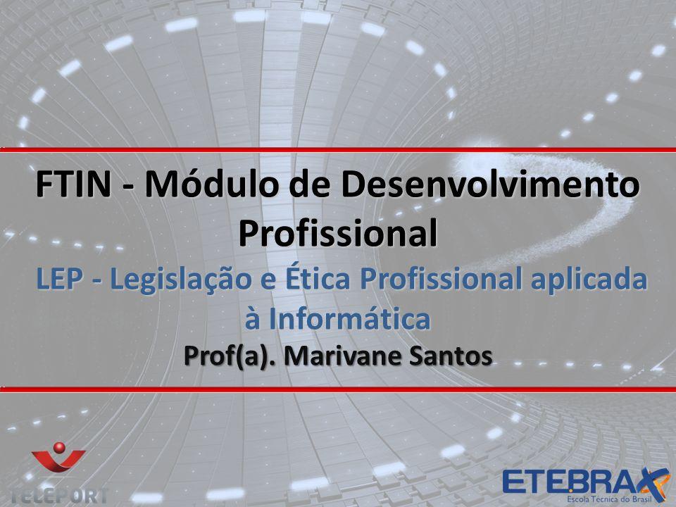 FTIN - Módulo de Desenvolvimento Profissional LEP - Legislação e Ética Profissional aplicada à Informática Prof(a).