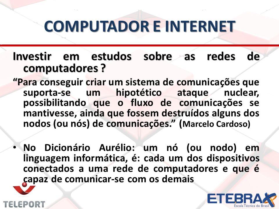 COMPUTADOR E INTERNET Investir em estudos sobre as redes de computadores .