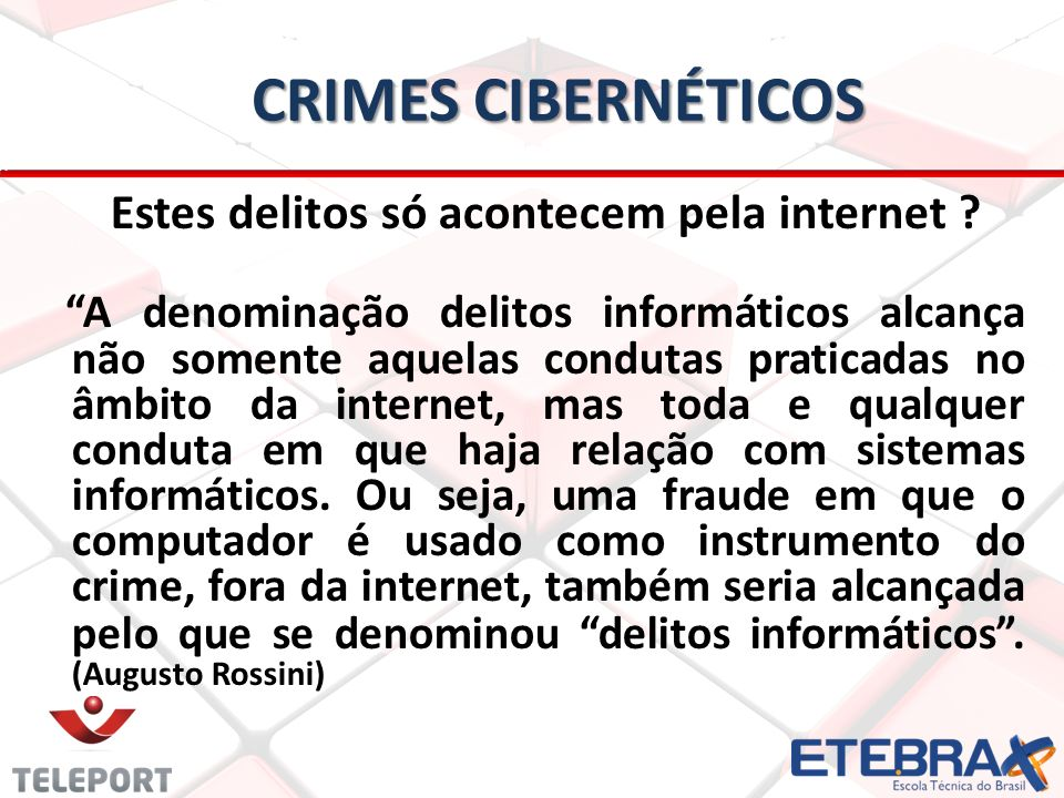 CRIMES CIBERNÉTICOS Estes delitos só acontecem pela internet .