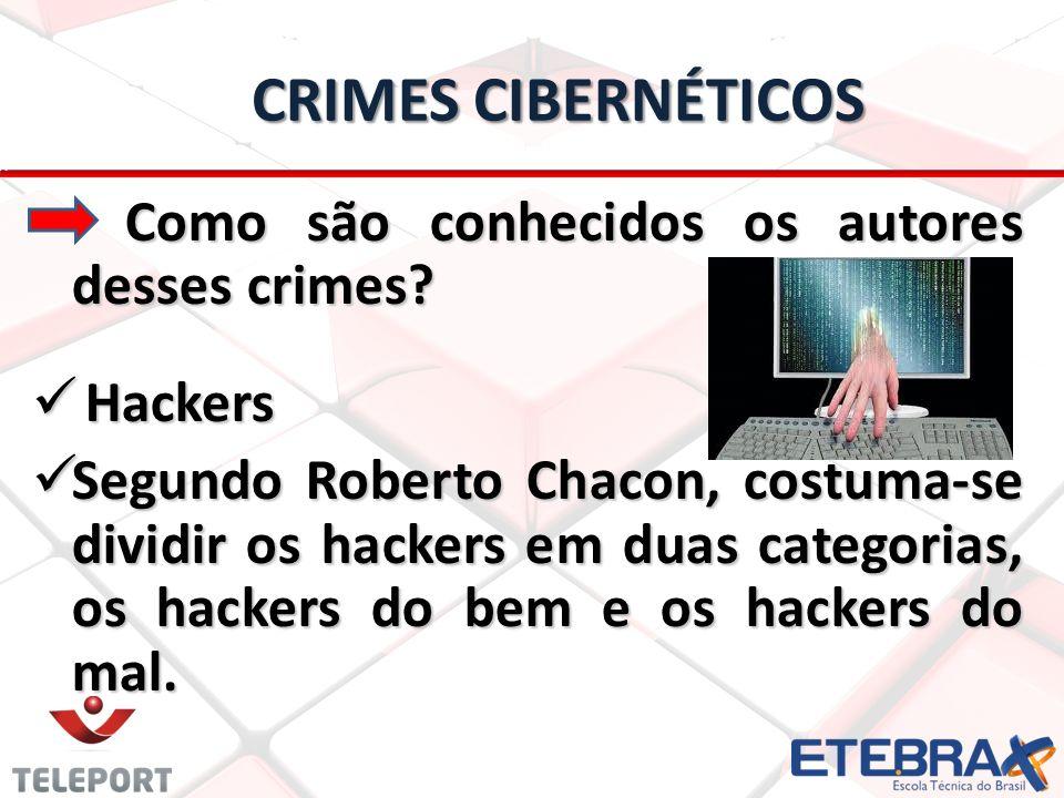 CRIMES CIBERNÉTICOS Como são conhecidos os autores desses crimes.