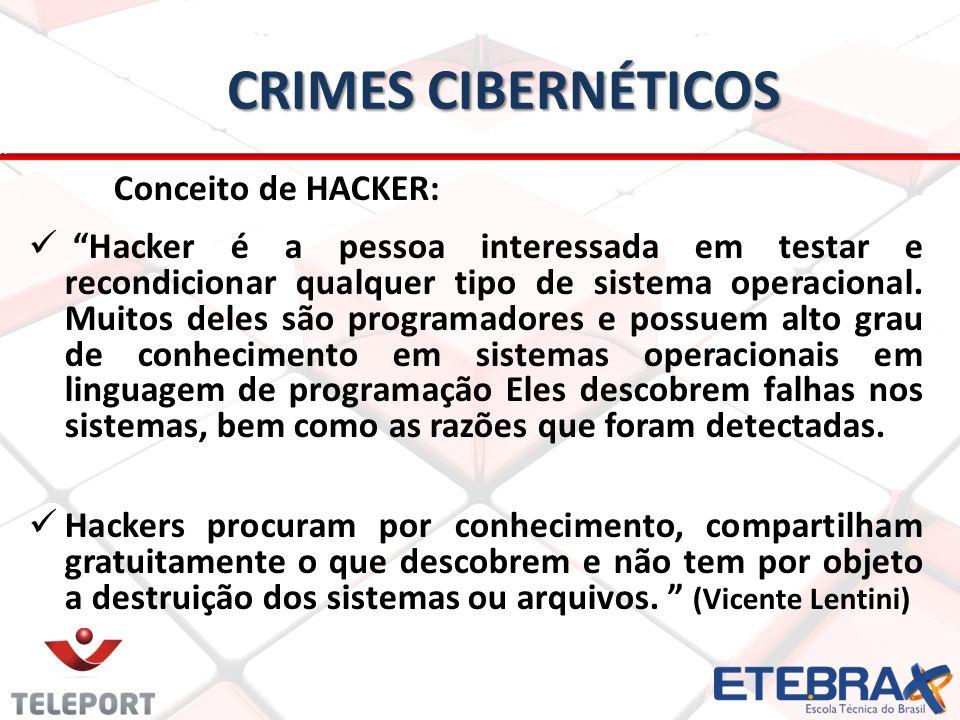 CRIMES CIBERNÉTICOS Conceito de HACKER: Hacker é a pessoa interessada em testar e recondicionar qualquer tipo de sistema operacional.
