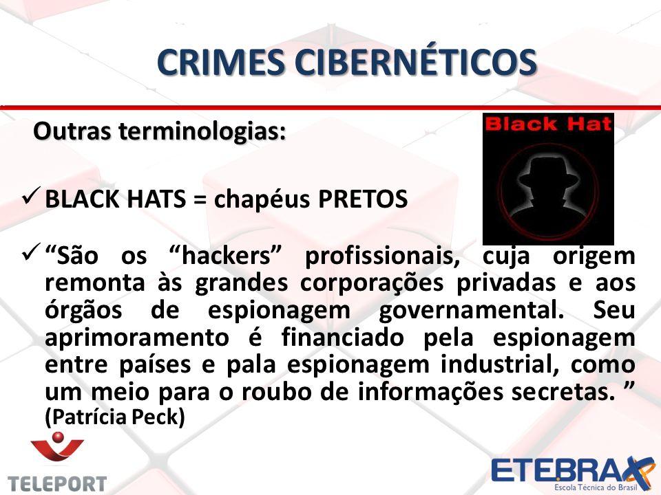 CRIMES CIBERNÉTICOS Outras terminologias: Outras terminologias: BLACK HATS = chapéus PRETOS São os hackers profissionais, cuja origem remonta às grandes corporações privadas e aos órgãos de espionagem governamental.