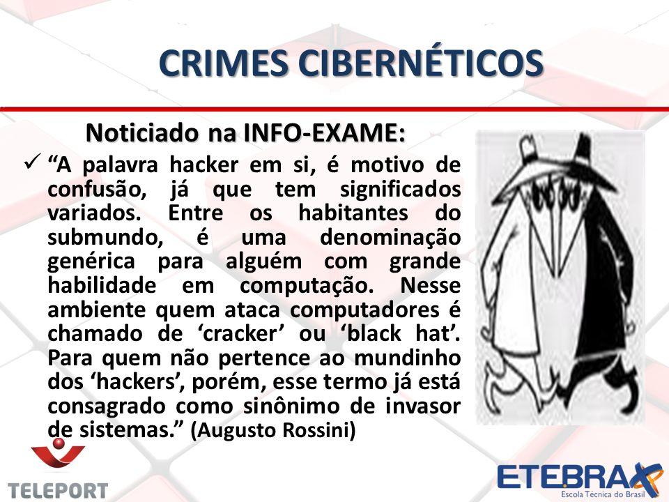 CRIMES CIBERNÉTICOS Noticiado na INFO-EXAME: Noticiado na INFO-EXAME: A palavra hacker em si, é motivo de confusão, já que tem significados variados.