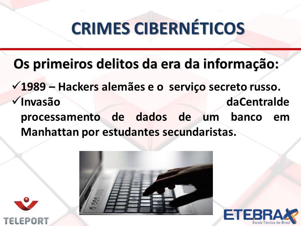 CRIMES CIBERNÉTICOS Os primeiros delitos da era da informação: Os primeiros delitos da era da informação: 1989 – Hackers alemães e o serviço secreto russo.