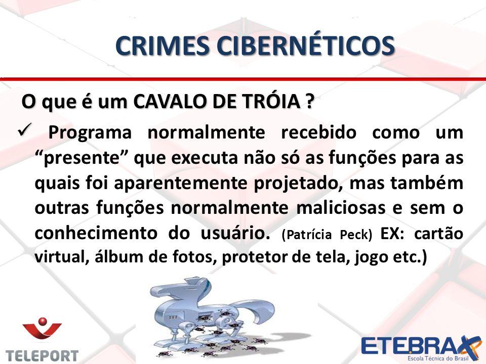 CRIMES CIBERNÉTICOS O que é um CAVALO DE TRÓIA .O que é um CAVALO DE TRÓIA .