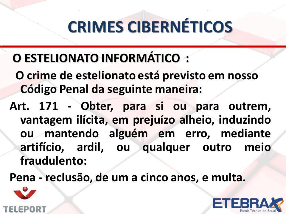 CRIMES CIBERNÉTICOS O ESTELIONATO INFORMÁTICO : O ESTELIONATO INFORMÁTICO : O crime de estelionato está previsto em nosso Código Penal da seguinte maneira: Art.