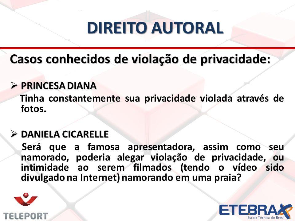 DIREITO AUTORAL Casos conhecidos de violação de privacidade: PRINCESA DIANA PRINCESA DIANA Tinha constantemente sua privacidade violada através de fotos.