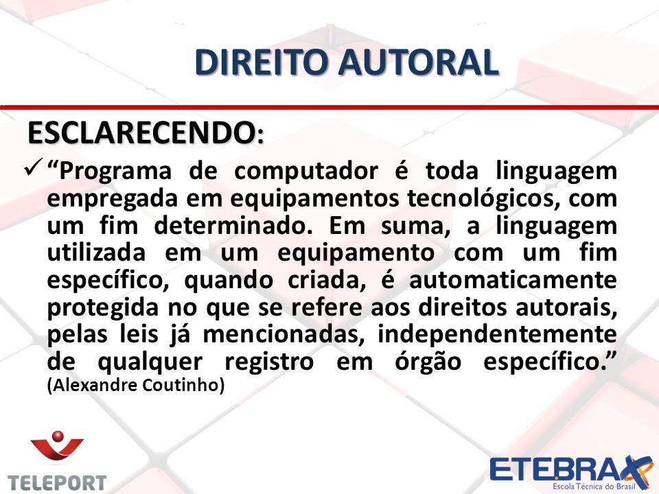 DIREITO AUTORAL ESCLARECENDO : ESCLARECENDO : Programa de computador é toda linguagem empregada em equipamentos tecnológicos, com um fim determinado.