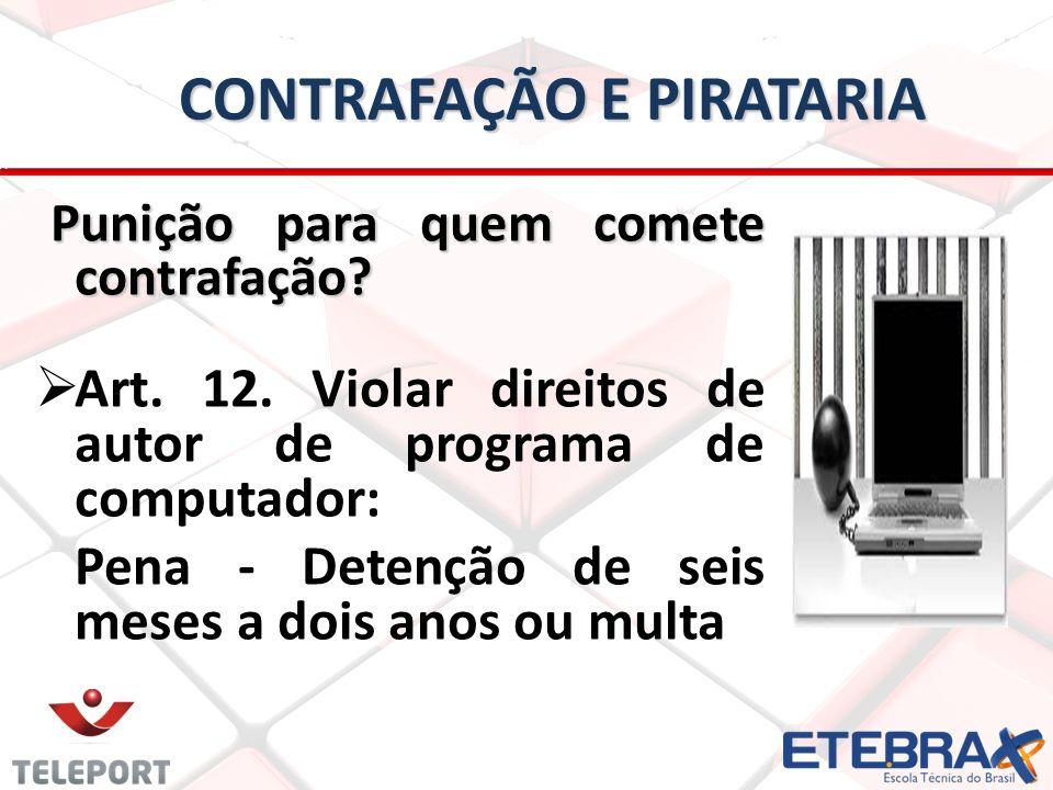 CONTRAFAÇÃO E PIRATARIA Punição para quem comete contrafação.