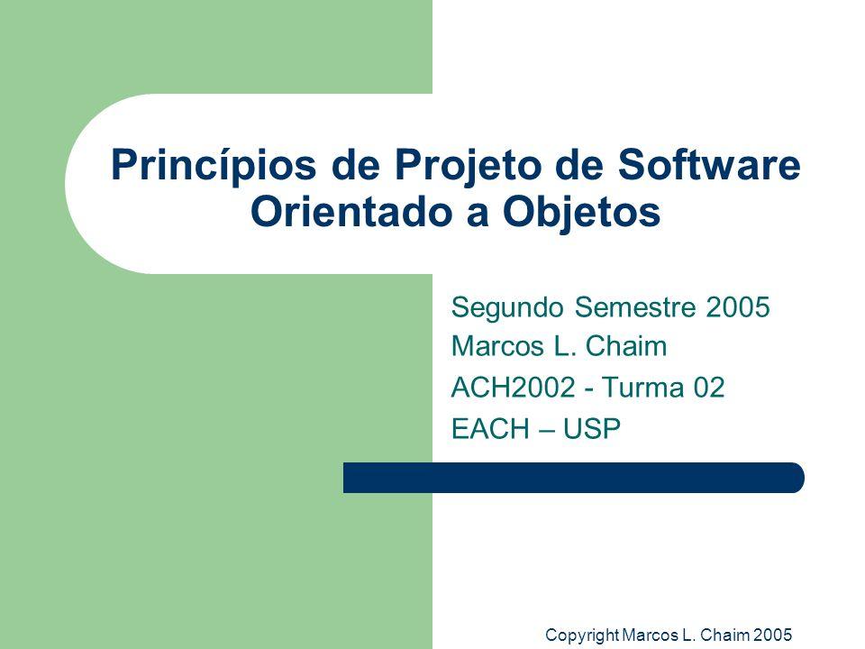 Copyright Marcos L. Chaim 2005 Princípios de Projeto de Software Orientado a Objetos Segundo Semestre 2005 Marcos L. Chaim ACH2002 - Turma 02 EACH – U