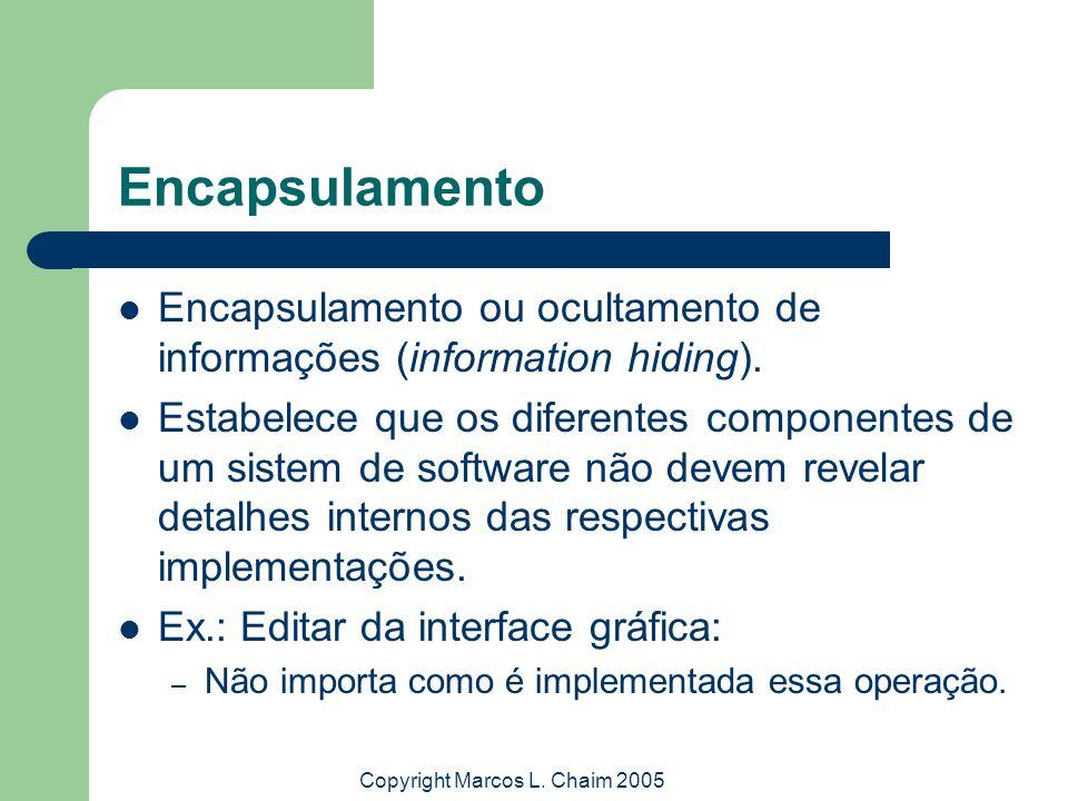 Copyright Marcos L. Chaim 2005 Encapsulamento Encapsulamento ou ocultamento de informações (information hiding). Estabelece que os diferentes componen