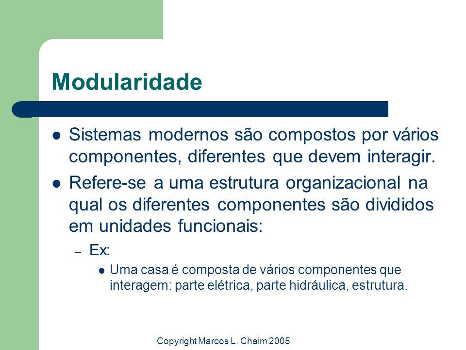 Copyright Marcos L. Chaim 2005 Modularidade Sistemas modernos são compostos por vários componentes, diferentes que devem interagir. Refere-se a uma es