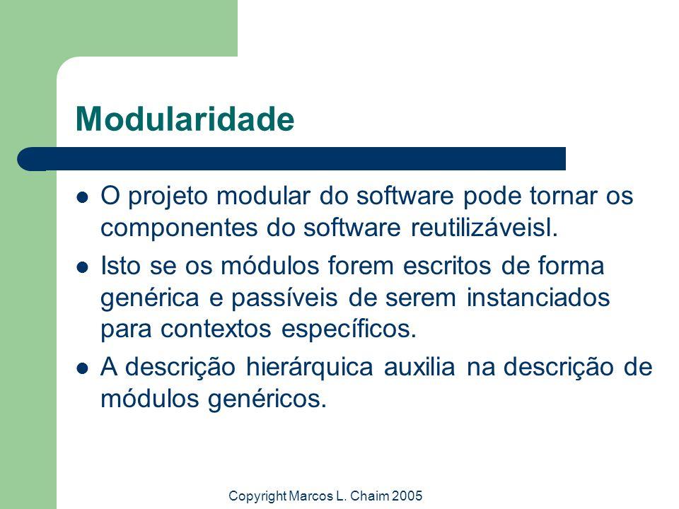 Copyright Marcos L. Chaim 2005 Modularidade O projeto modular do software pode tornar os componentes do software reutilizáveisl. Isto se os módulos fo