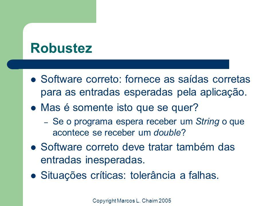 Copyright Marcos L. Chaim 2005 Robustez Software correto: fornece as saídas corretas para as entradas esperadas pela aplicação. Mas é somente isto que