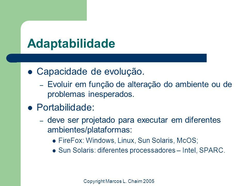 Copyright Marcos L. Chaim 2005 Adaptabilidade Capacidade de evolução. – Evoluir em função de alteração do ambiente ou de problemas inesperados. Portab