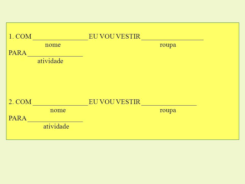1. COM ________________ EU VOU VESTIR __________________ nome roupa PARA ________________ atividade 2. COM ________________ EU VOU VESTIR ____________