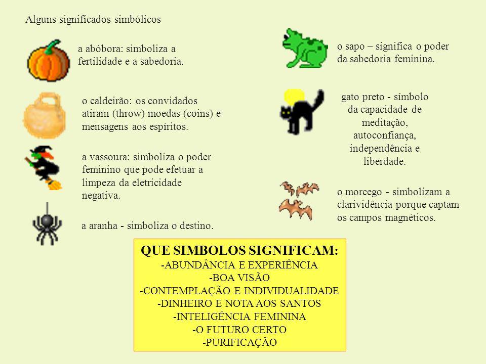 Alguns significados simbólicos a abóbora: simboliza a fertilidade e a sabedoria. o caldeirão: os convidados atiram (throw) moedas (coins) e mensagens