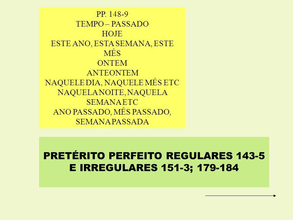 PRETÉRITO PERFEITO REGULARES 143-5 E IRREGULARES 151-3; 179-184 PP. 148-9 TEMPO – PASSADO HOJE ESTE ANO, ESTA SEMANA, ESTE MÊS ONTEM ANTEONTEM NAQUELE