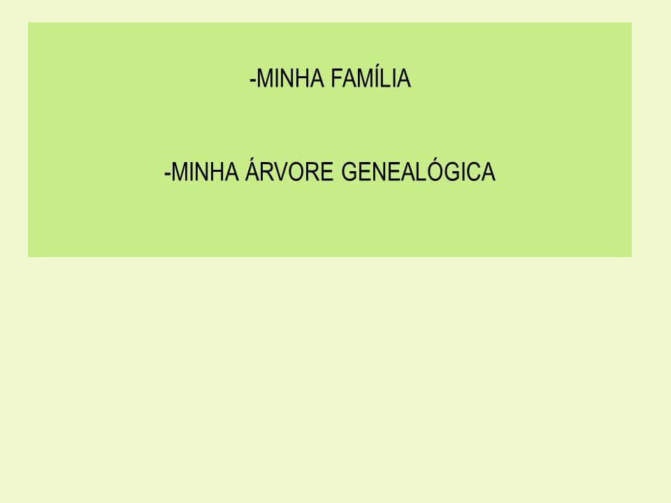 -MINHA FAMÍLIA -MINHA ÁRVORE GENEALÓGICA