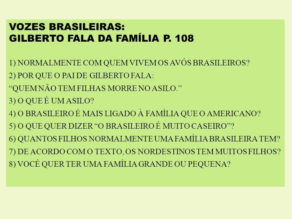 VOZES BRASILEIRAS: GILBERTO FALA DA FAMÍLIA P. 108 1) NORMALMENTE COM QUEM VIVEM OS AVÓS BRASILEIROS? 2) POR QUE O PAI DE GILBERTO FALA: QUEM NÃO TEM
