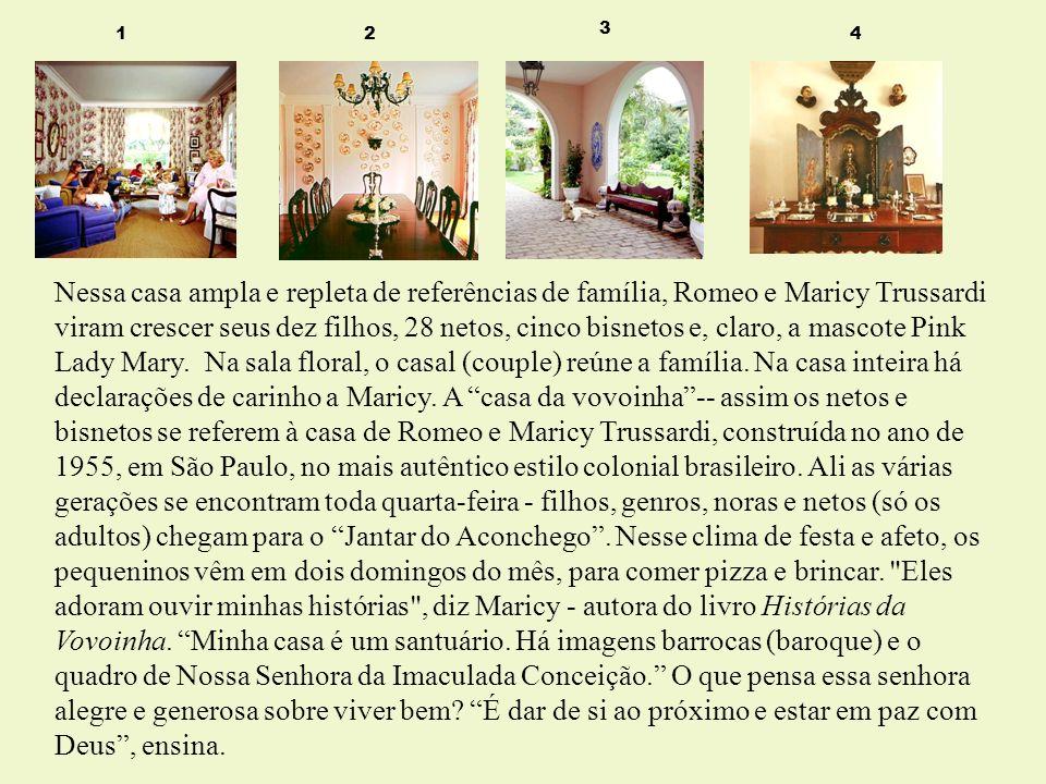 1 2 3 4 Nessa casa ampla e repleta de referências de família, Romeo e Maricy Trussardi viram crescer seus dez filhos, 28 netos, cinco bisnetos e, clar