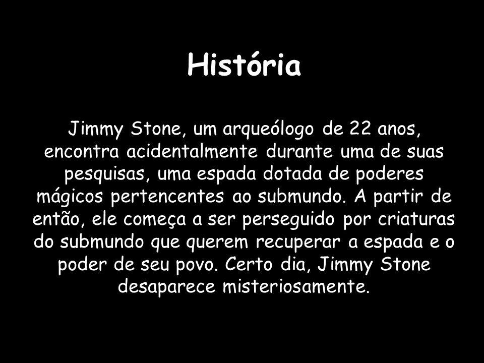 História Jimmy Stone, um arqueólogo de 22 anos, encontra acidentalmente durante uma de suas pesquisas, uma espada dotada de poderes mágicos pertencent
