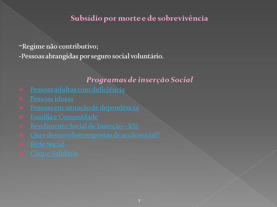Subsídio por morte e de sobrevivência - Regime não contributivo; -Pessoas abrangidas por seguro social voluntário. Programas de inserção Social Pessoa