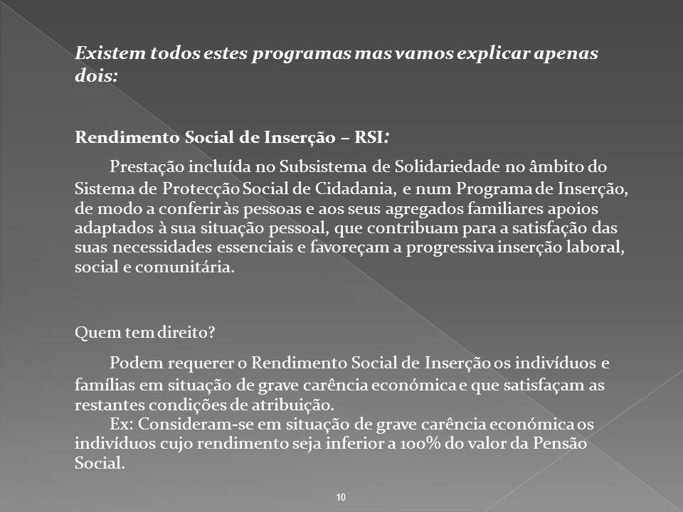 Existem todos estes programas mas vamos explicar apenas dois: Rendimento Social de Inserção – RSI : Prestação incluída no Subsistema de Solidariedade