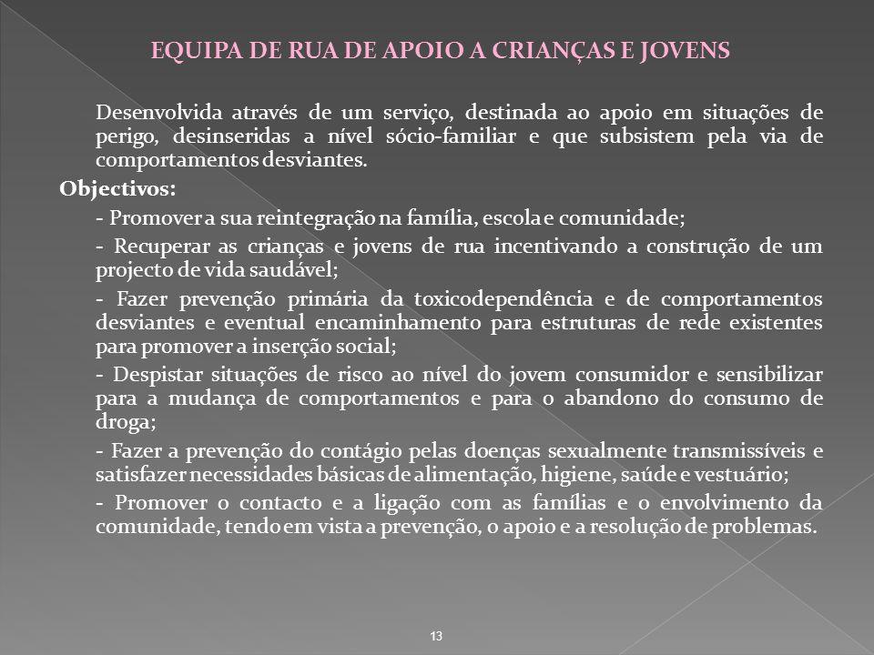 EQUIPA DE RUA DE APOIO A CRIANÇAS E JOVENS Desenvolvida através de um serviço, destinada ao apoio em situações de perigo, desinseridas a nível sócio-f