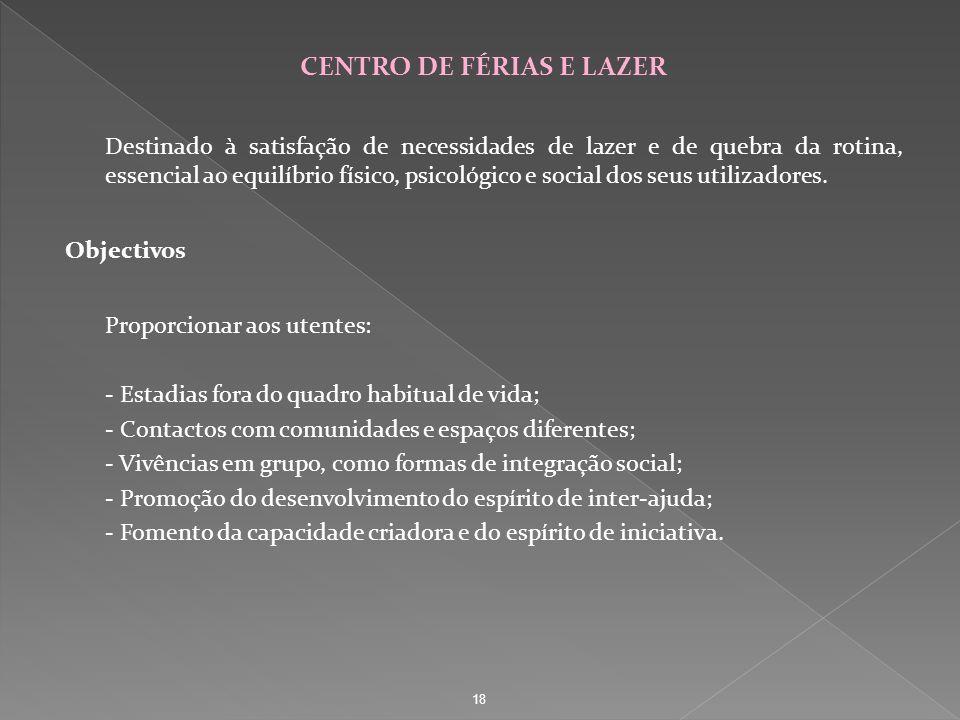 CENTRO DE FÉRIAS E LAZER Destinado à satisfação de necessidades de lazer e de quebra da rotina, essencial ao equilíbrio físico, psicológico e social d