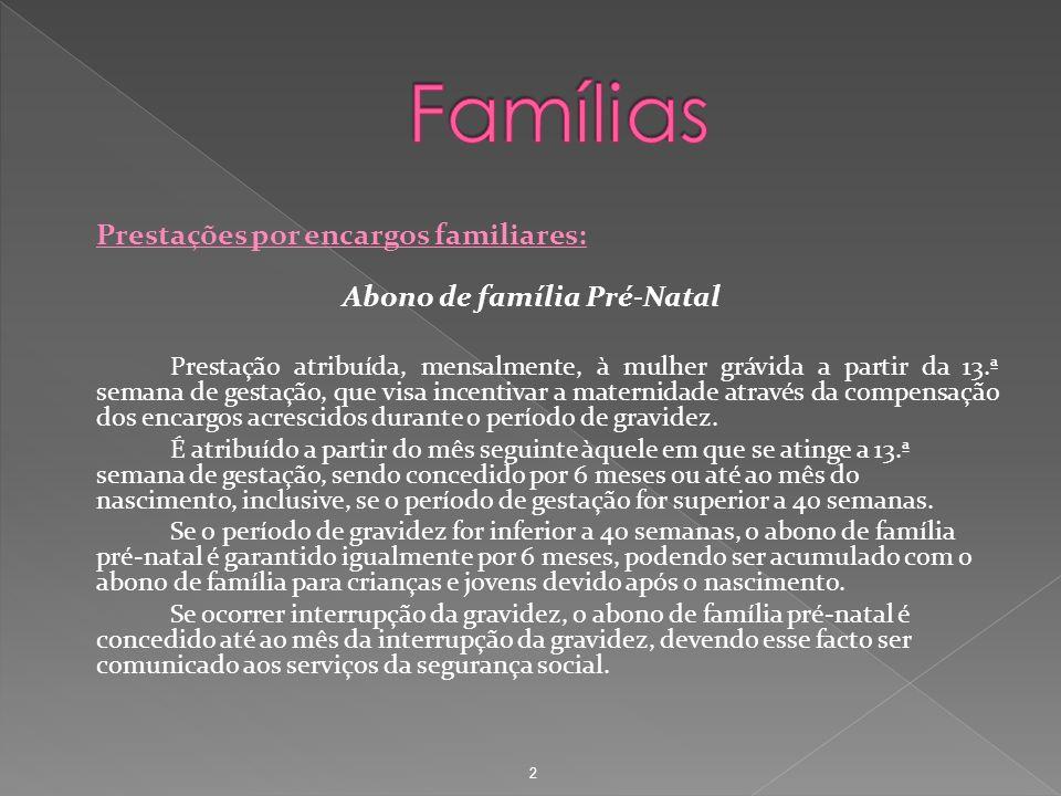 Prestações por encargos familiares: Abono de família Pré-Natal Prestação atribuída, mensalmente, à mulher grávida a partir da 13.ª semana de gestação,