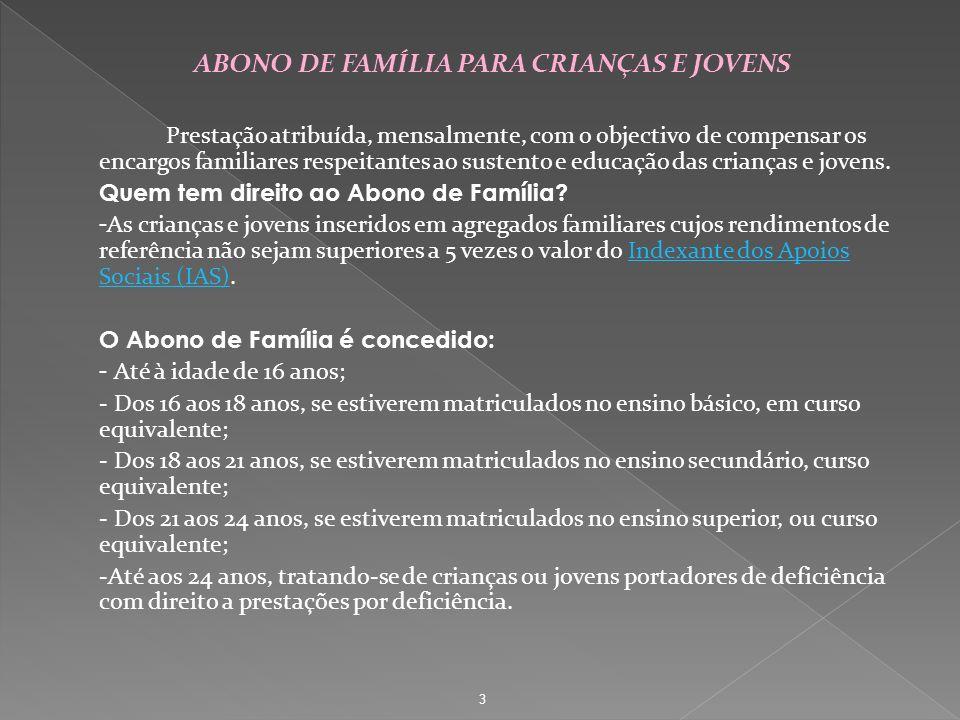 ABONO DE FAMÍLIA PARA CRIANÇAS E JOVENS Prestação atribuída, mensalmente, com o objectivo de compensar os encargos familiares respeitantes ao sustento