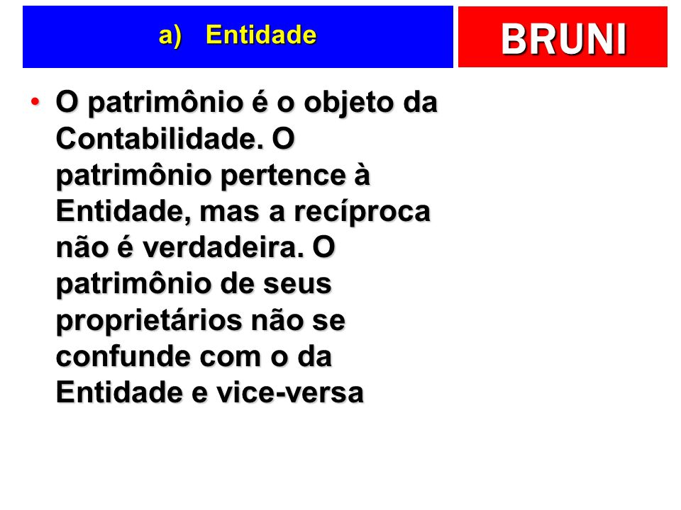 BRUNI Princípios a) Entidade b) Continuidade c) Custo histórico como base de valor d) Competência dos exercícios e) Oportunidade f) Atualização monetá
