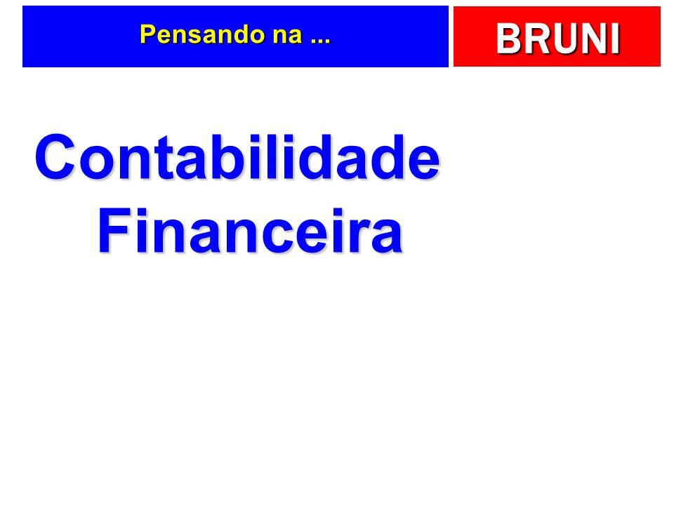 BRUNI Neste livro.... Ênfase será dada para a Contabilidade Financeira