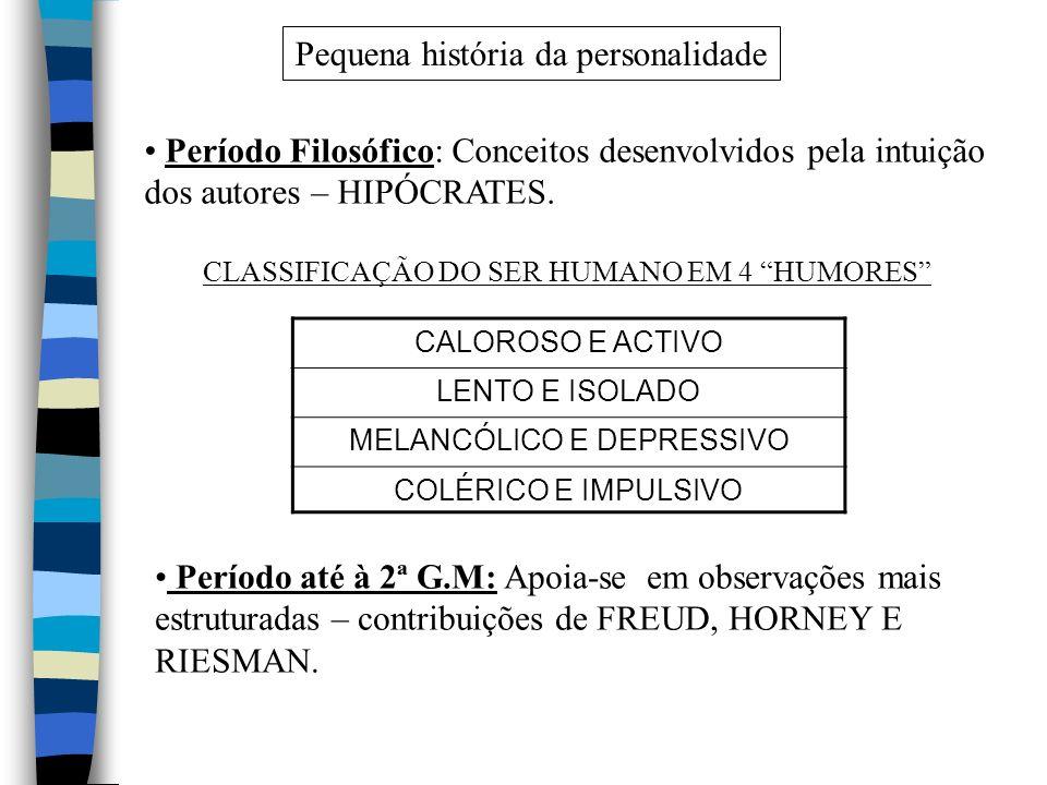 Pequena história da personalidade Período Filosófico: Conceitos desenvolvidos pela intuição dos autores – HIPÓCRATES. CLASSIFICAÇÃO DO SER HUMANO EM 4
