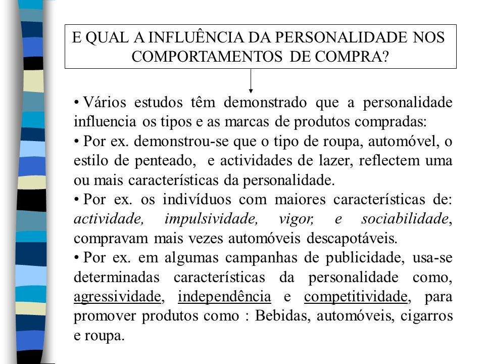 E QUAL A INFLUÊNCIA DA PERSONALIDADE NOS COMPORTAMENTOS DE COMPRA? Vários estudos têm demonstrado que a personalidade influencia os tipos e as marcas