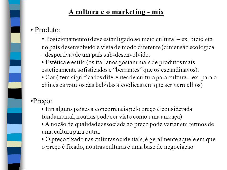 A cultura e o marketing - mix Produto: Posicionamento (deve estar ligado ao meio cultural – ex. bicicleta no país desenvolvido é vista de modo diferen