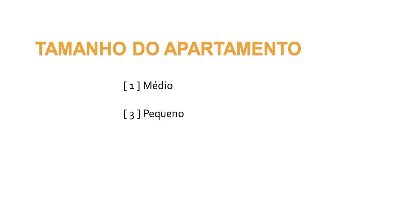 TAMANHO DO APARTAMENTO [ 1 ] Médio [ 3 ] Pequeno