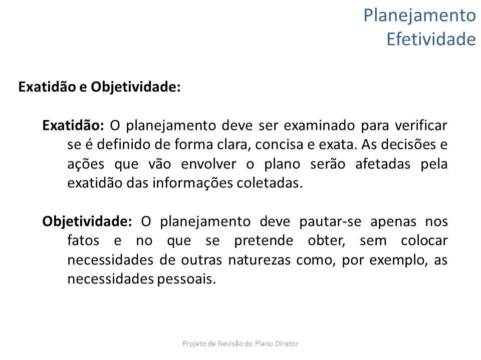 Planejamento Efetividade Exatidão e Objetividade: Exatidão: O planejamento deve ser examinado para verificar se é definido de forma clara, concisa e e