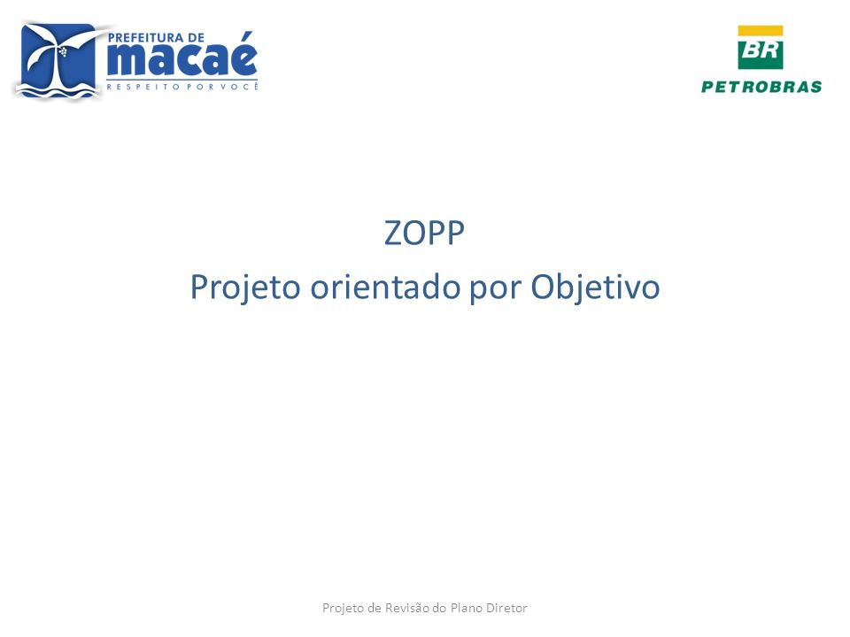ZOPP Projeto orientado por Objetivo Projeto de Revisão do Plano Diretor