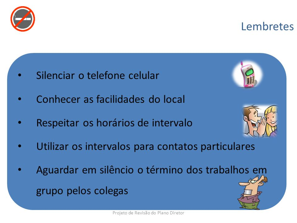 Silenciar o telefone celular Conhecer as facilidades do local Respeitar os horários de intervalo Utilizar os intervalos para contatos particulares Agu