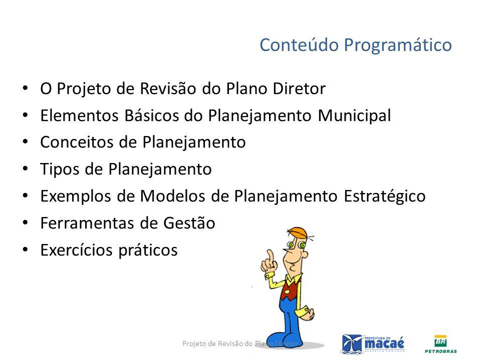 Conteúdo Programático O Projeto de Revisão do Plano Diretor Elementos Básicos do Planejamento Municipal Conceitos de Planejamento Tipos de Planejament