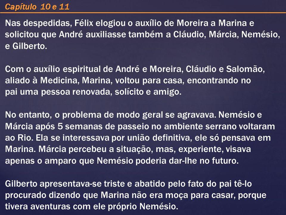 Capítulo 10 e 11 Nas despedidas, Félix elogiou o auxílio de Moreira a Marina e solicitou que André auxiliasse também a Cláudio, Márcia, Nemésio, e Gil