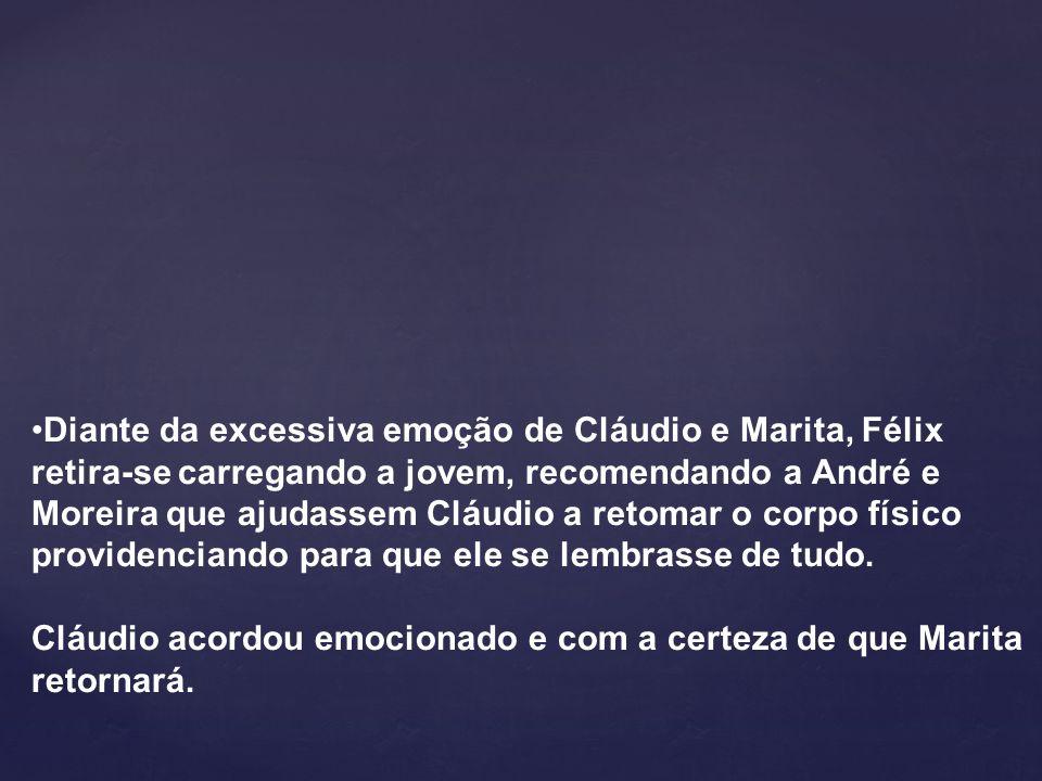Diante da excessiva emoção de Cláudio e Marita, Félix retira-se carregando a jovem, recomendando a André e Moreira que ajudassem Cláudio a retomar o c